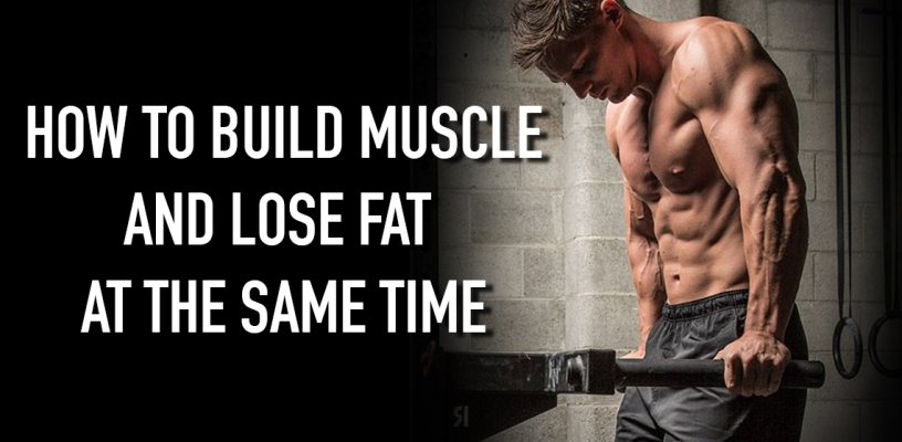 how-to-build-muscle-and-lose-fat-at-the-same-time